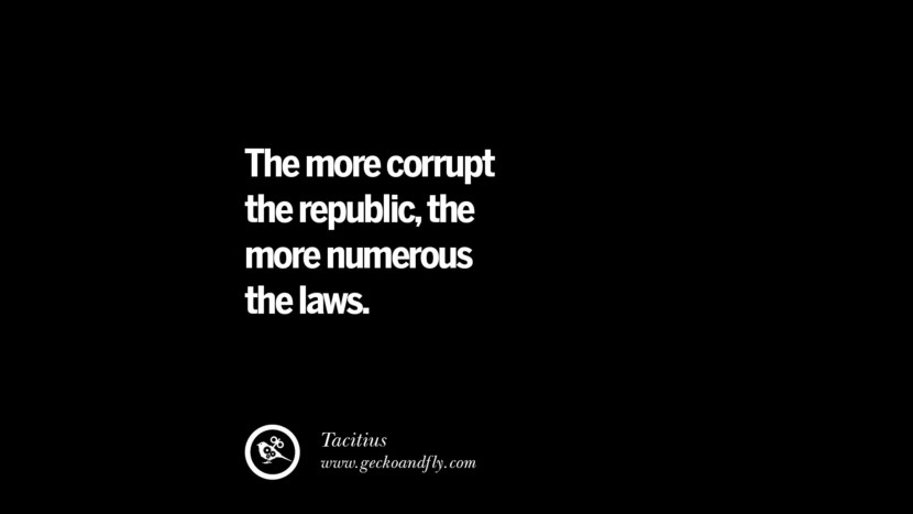 The more corrupt the republic, the more numerous laws. - Tacitius  Inspiring Motivational Anti Corruption Quotes For Politicians On Greed And Power Instagram Pinterest Facebook