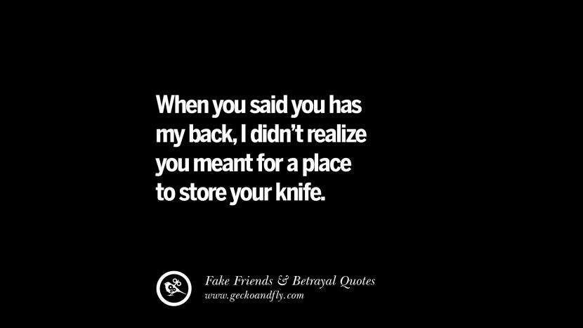 When you said you has my back, I didn't realize you meant for a place to store your knife. Quotes On Fake Friends That Back Stabbed And Betrayed You Friendship Instagram Pinterest Facebook