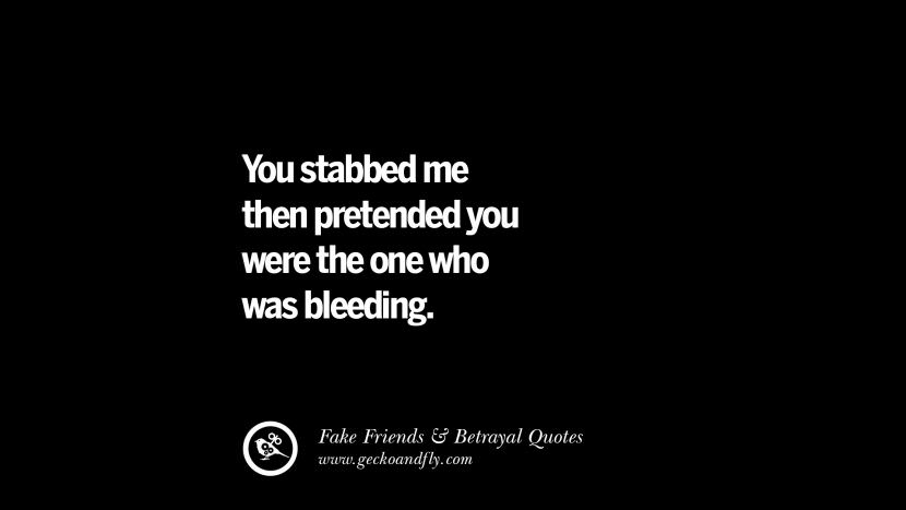 You stabbed me then pretended you were the one who was bleeding. Quotes On Fake Friends That Back Stabbed And Betrayed You Friendship Instagram Pinterest Facebook