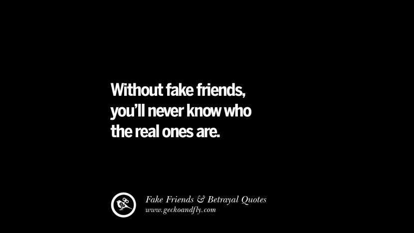 Without fake friends, you'll never know who the real ones are. Quotes On Fake Friends That Back Stabbed And Betrayed You Friendship Instagram Pinterest Facebook