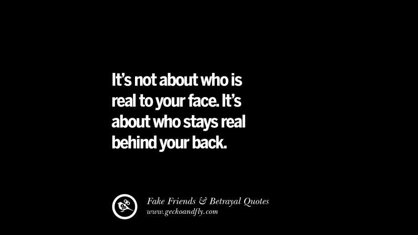 It's not about who is real to your face. It's about who stays real behind your back. Quotes On Fake Friends That Back Stabbed And Betrayed You Friendship Instagram Pinterest Facebook