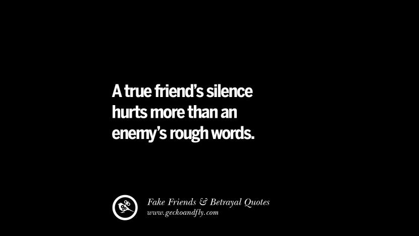 A true friend's silence hurts more than an enemy's rough words. Quotes On Fake Friends That Back Stabbed And Betrayed You Friendship Instagram Pinterest Facebook