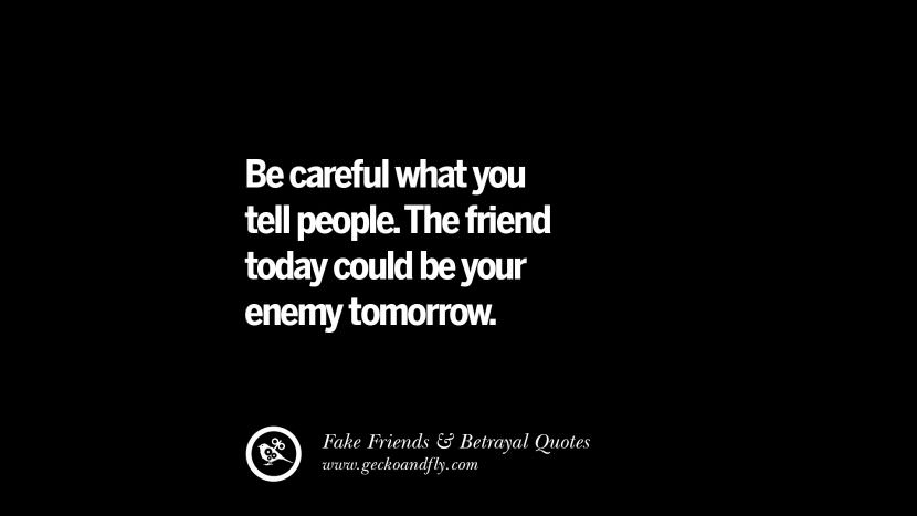 Be careful what you tell people. The friend today could be your enemy tomorrow. Quotes On Fake Friends That Back Stabbed And Betrayed You Friendship Instagram Pinterest Facebook