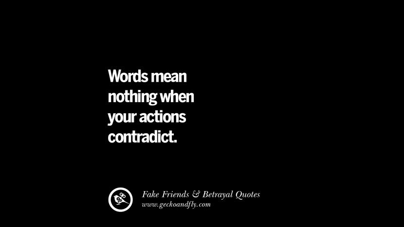 Words mean nothing when your actions contradict. Quotes On Fake Friends That Back Stabbed And Betrayed You Friendship Instagram Pinterest Facebook