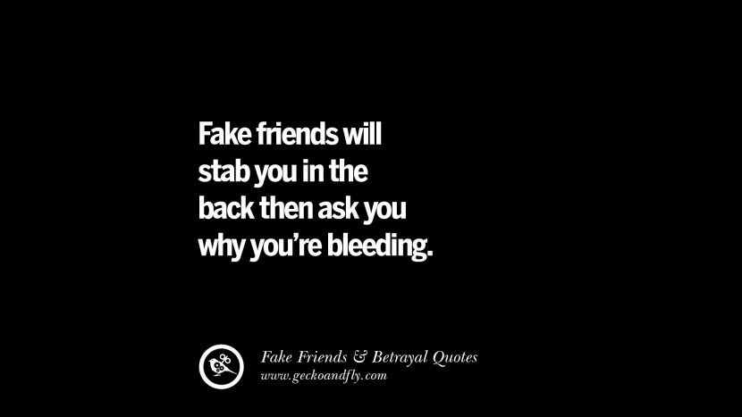 Fake friends will stab you in the back then ask you why you're bleeding. Quotes On Fake Friends That Back Stabbed And Betrayed You Friendship Instagram Pinterest Facebook