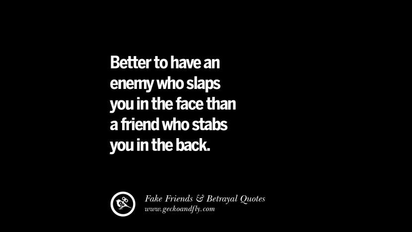 better to have an enemy who slaps you in the face than a friend who stabs you in the back. Quotes On Fake Friends That Back Stabbed And Betrayed You Friendship Instagram Pinterest Facebook