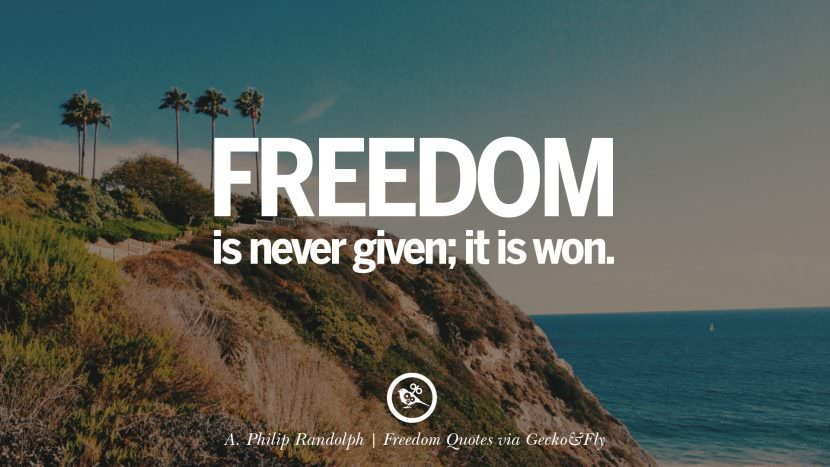 Freedom is never given; it is won. - A. Philip Randolph Inspiring Motivational Quotes About Freedom And Liberty Instagram Pinterest Facebook Happiness