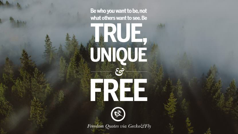 Be who you want to be, not what others want to see. Be true, unique and free. Inspiring Motivational Quotes About Freedom And Liberty Instagram Pinterest Facebook Happiness