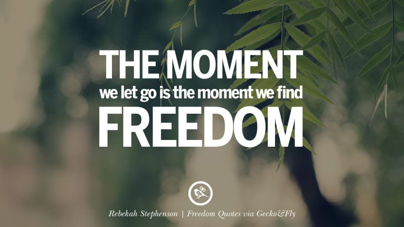 The moment we let go is the moment we find freedom. - Rebekah Stephenson Inspiring Motivational Quotes About Freedom And Liberty Instagram Pinterest Facebook Happiness