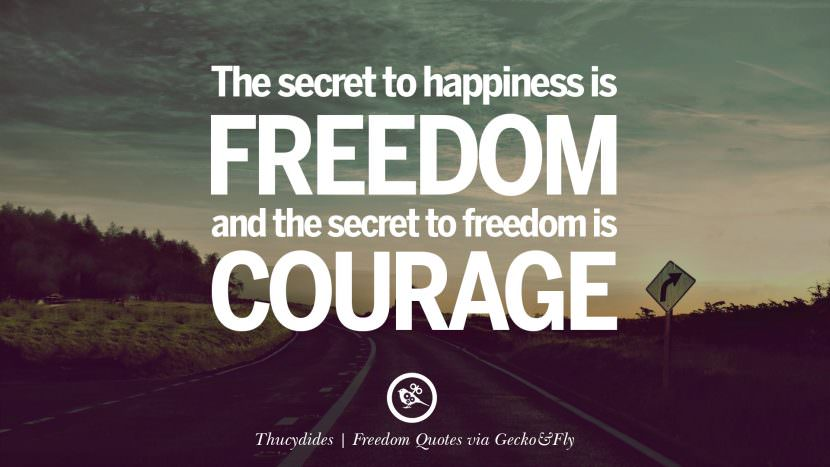 The secret to happiness is freedom and the secret to freedom is courage. - Thucydides Inspiring Motivational Quotes About Freedom And Liberty Instagram Pinterest Facebook Happiness
