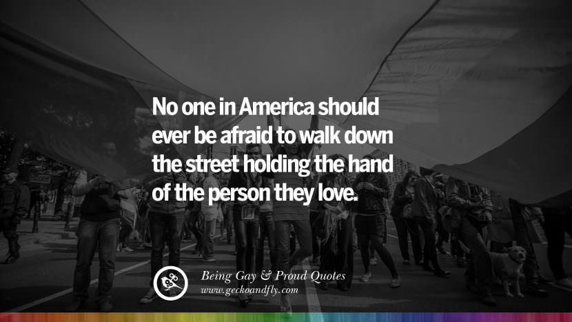 No one in America should ever be afraid to walk down the street holding the hand of the person they love. Quotes About Gay Pride, Pro LGBT, Homophobia and Marriage Discrimination Instagram Pinterest Facebook