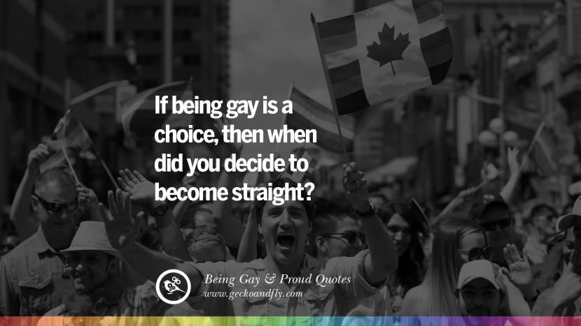If being gay is a choice, then when did you decide to become straight? Quotes About Gay Pride, Pro LGBT, Homophobia and Marriage Discrimination Instagram Pinterest Facebook