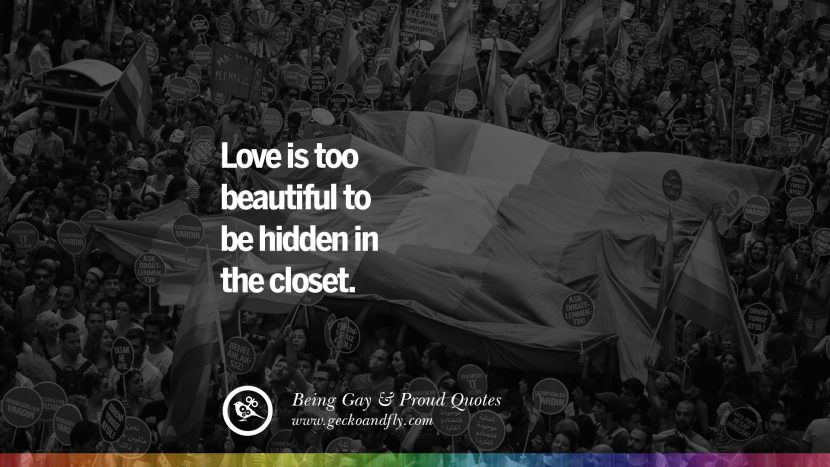 love is too beautiful to be hidden in the closet. Quotes About Gay Pride, Pro LGBT, Homophobia and Marriage Discrimination Instagram Pinterest Facebook