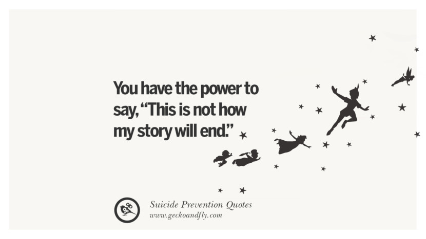 You have the power to say, This is not how my story will end. Helpful Quotes On Suicidal Ideation, Thoughts And Prevention Instagram Pinterest Facebook Depression sign hotline easiest way to commit suicide die painless