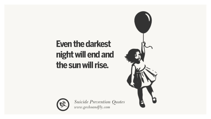 Even the darkest night will end and the sun will rise. Helpful Quotes On Suicidal Ideation, Thoughts And Prevention Instagram Pinterest Facebook Depression sign hotline easiest way to commit suicide die painless