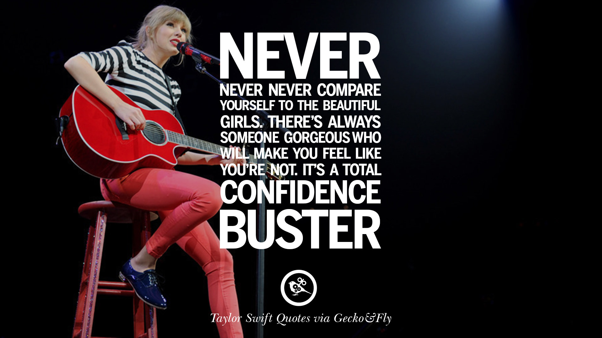 18 inspiring taylor swift quotes on believing in yourself never never never compare yourself to the beautiful girls theres always someone gorgeous who will make you feel like youre not its total confidence solutioingenieria Gallery