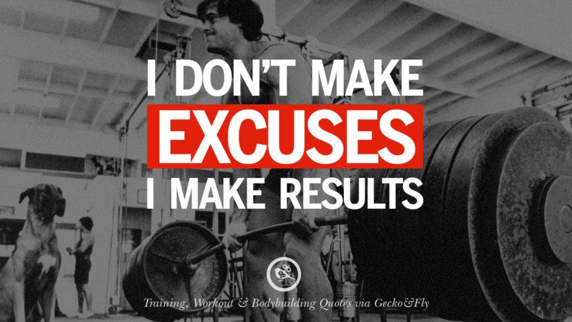 I don't make excuses. I make results.