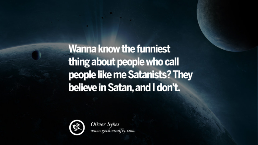 Wanna know the funniest thing about people who call people like me Satanists? They believe in Satan, and I don't. Quotes And Saying For Atheist On Anti-Religious People meme