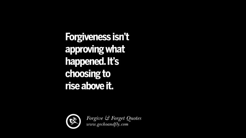Forgiveness isn't approving what happened. It's choosing to rise above it. Quotes On Forgive And Forget When Someone Hurts You In A Relationship
