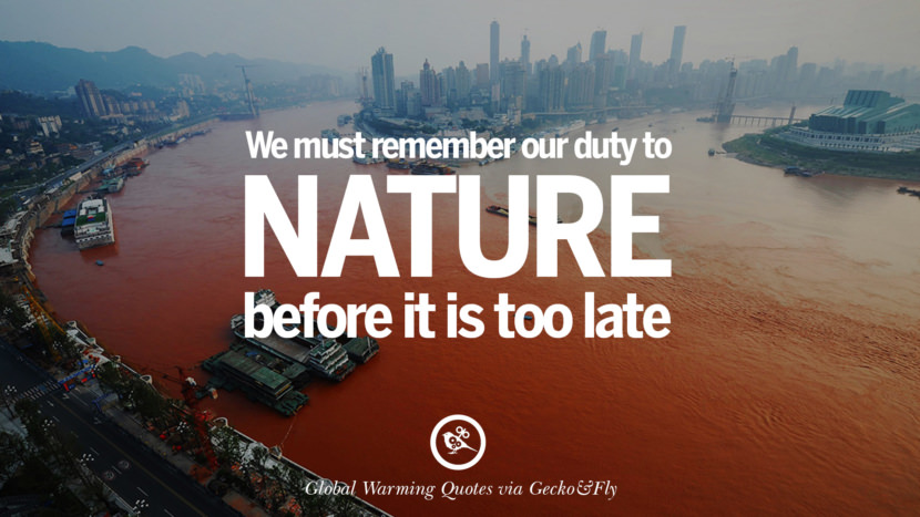 We must remember our duty to nature before it is too late. Global Warming Quotes About Carbon Dioxide, Greenhouse Gases, And Emissions