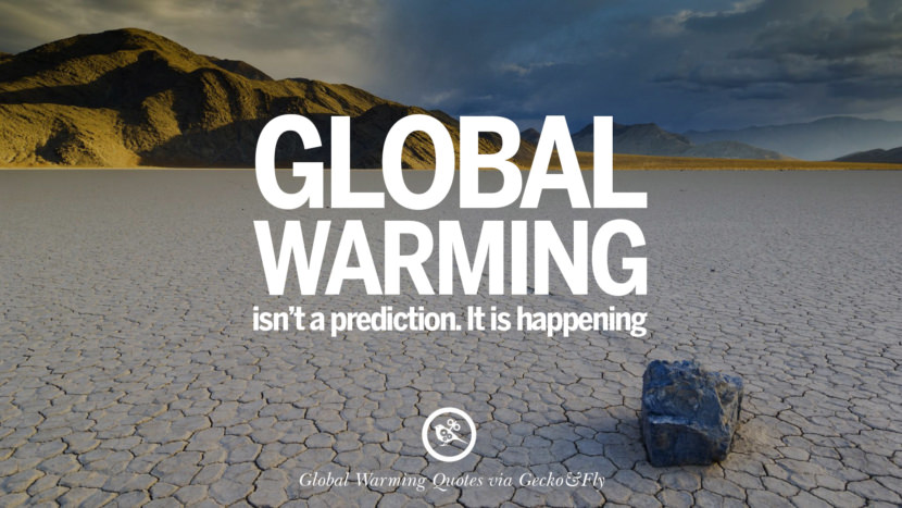 Global warming isn't a prediction. It is happening. Global Warming Quotes About Carbon Dioxide, Greenhouse Gases, And Emissions