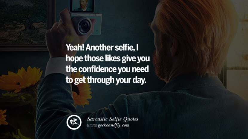 Image of: Leaving Another Selfie Hope Those Likes Give You The Confidence You Need To Geckoandfly 30 Sarcastic Antiselfie Quotes For Facebook And Instagram Friends