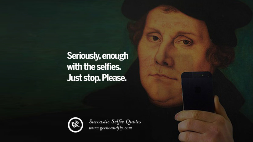 Seriously, enough with the selfies. Just stop. Please.
