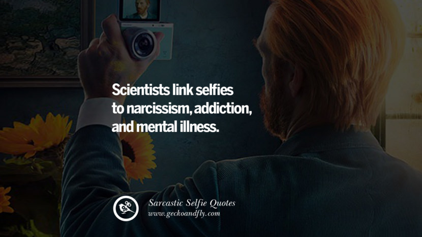 Scientists link selfies to narcissism, addiction, and mental illness.