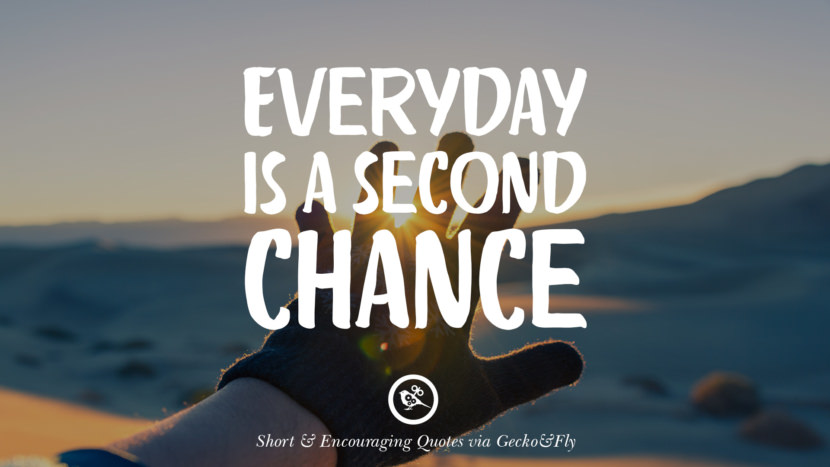 Everyday is a second chance. Beautiful Short, Nice And Encouraging Quotes For An Inspirational Day