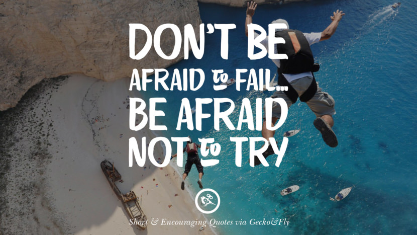 Don't be afraid to fail... be afraid not to try. Beautiful Short, Nice And Encouraging Quotes For An Inspirational Day