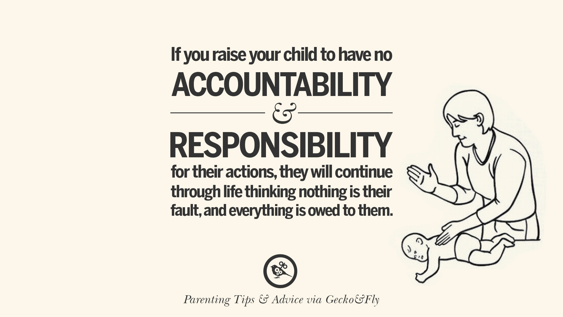 If You Raise Your Child To Have No Accountability And Responsibility For  Their Actions, They Will Continue Through Life Thinking Nothing Is Their  Fault, ...