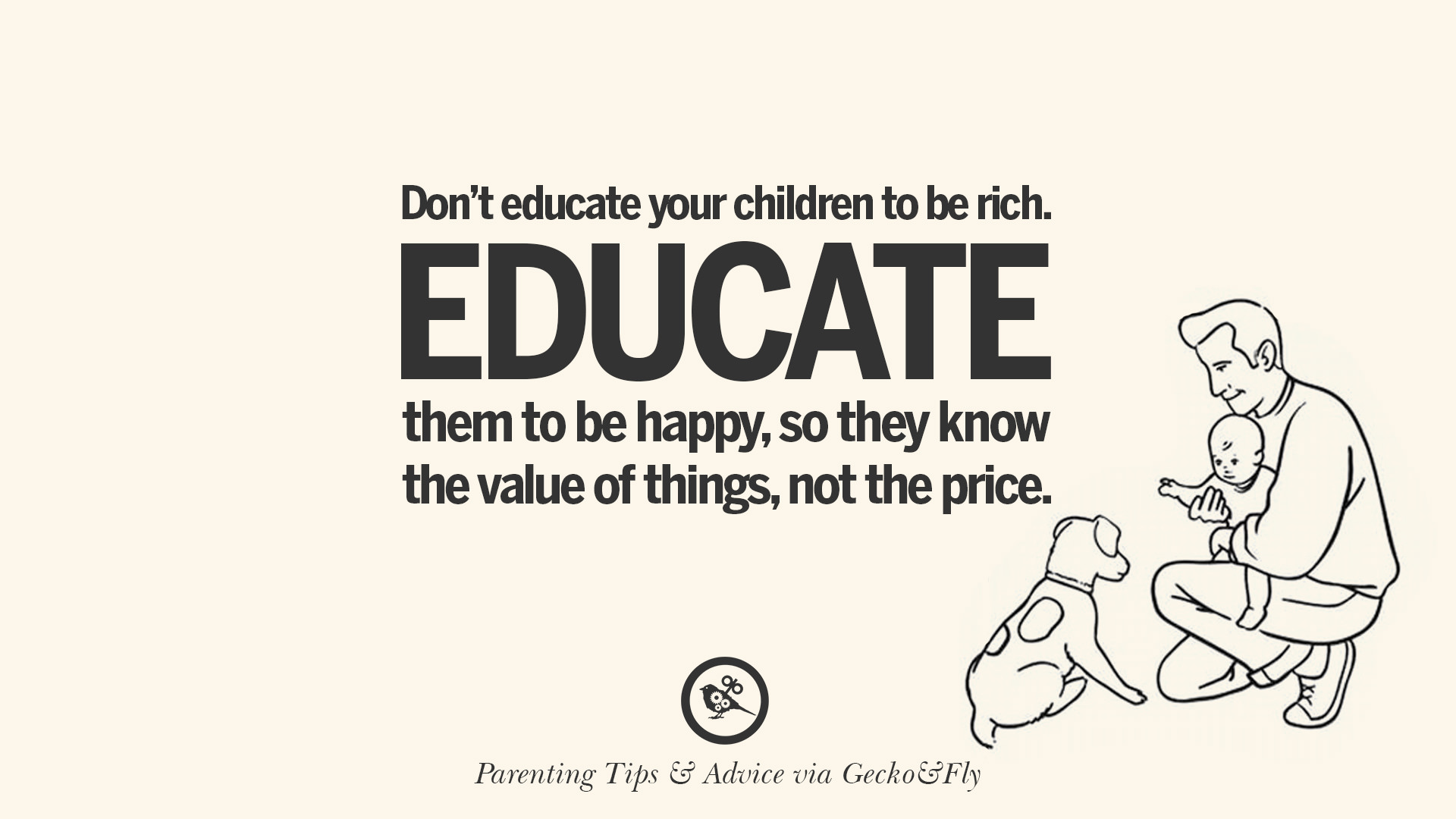 Donu0027t Educate Your Children To Be Rich. Educate Them To Be Happy, So They  Know The Value Of Things, Not The Price.