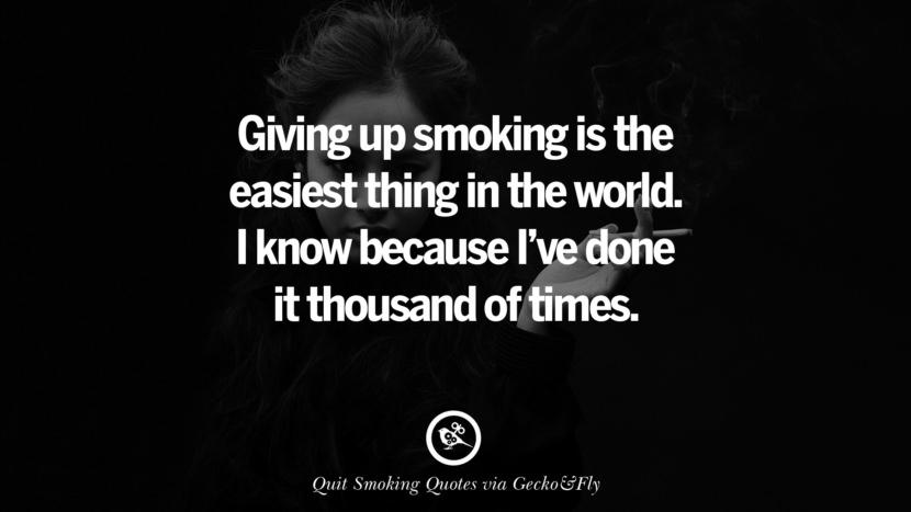 Giving up smoking is the easiest thing in the world. I know because I've done it thousand of times.