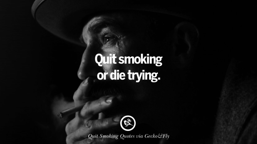 Quit smoking or die trying.