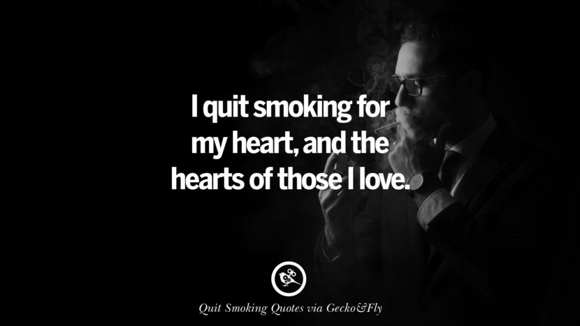 I quit smoking for my heart, and the hearts of those I love.