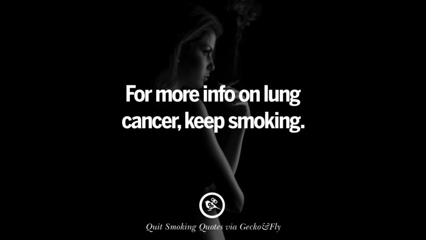 For more info on lung cancer, keep smoking.