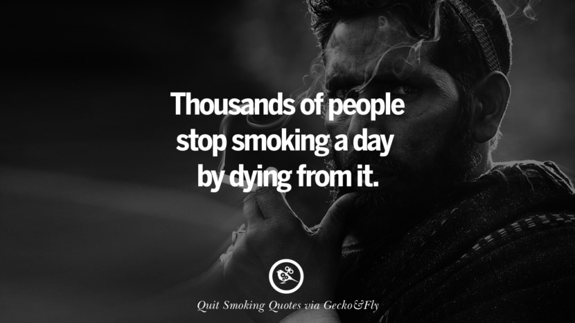 Thousands of people stop smoking a day by dying from it. Motivational Slogans To Help You Quit Smoking And Stop Lungs Cancer