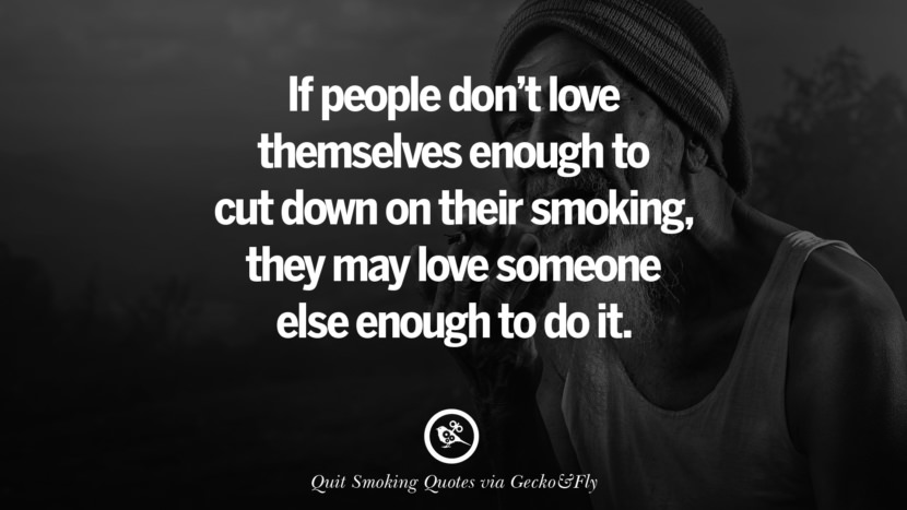 If people don't love themselves enough to cut down on their smoking, they may love someone else enough to do it.