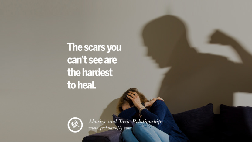 The scars you can't see are the hardest to heal. Quote on Abusive Toxic Relationship