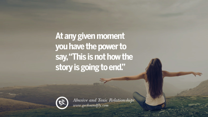 At any given moment you have the power to say, This is not how the story is going to end. Quote on Abusive Toxic Relationship