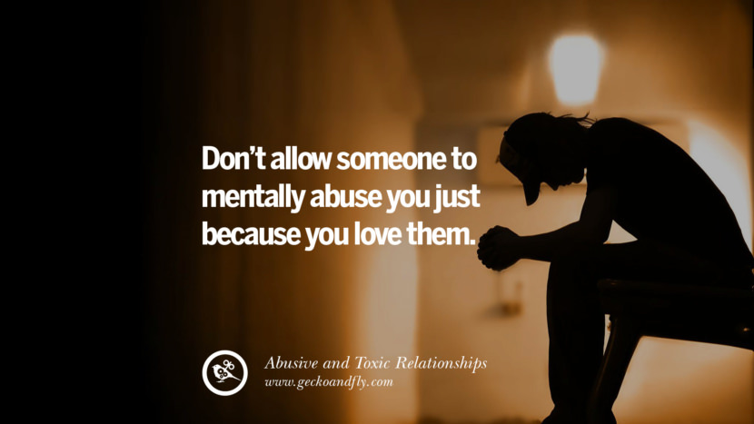 Don't allow someone to mentally abuse you just because you love them. Quote on Abusive Toxic Relationship