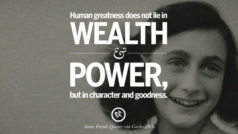Human greatness does not lie in wealth and power, but in character and goodness.