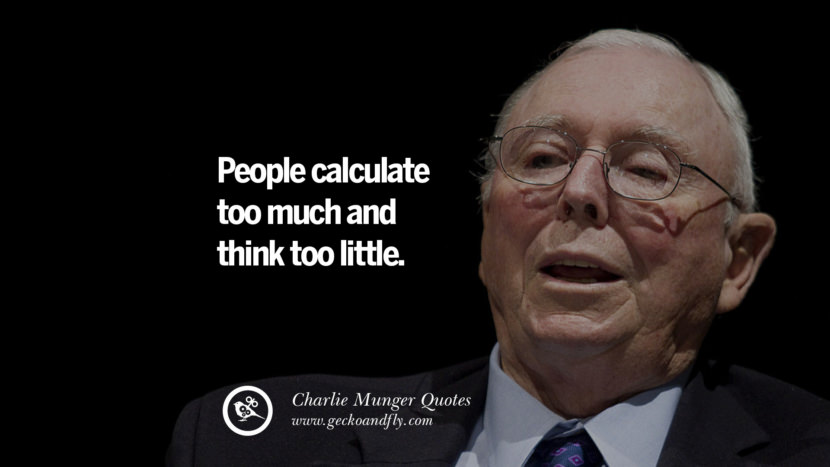 People calculate too much and think too little. Charlie Munger Quotes On Wall Street And Investment