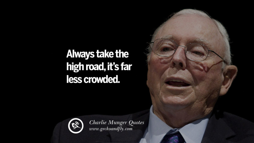 Always take the high road, it's far less crowded. Quote by Charlie Munger