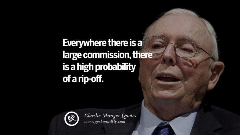 Everywhere there is a large commission, there is a high probability of a rip-off. Quote by Charlie Munger