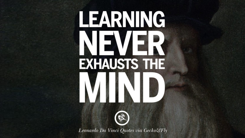 Learning never exhausts the mind. Greatest Leonardo Da Vinci Quotes On Love, Simplicity, Knowledge And Art