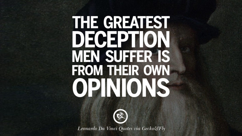 The greatest deception men suffer is from their own opinions. Greatest Leonardo Da Vinci Quotes On Love, Simplicity, Knowledge And Art