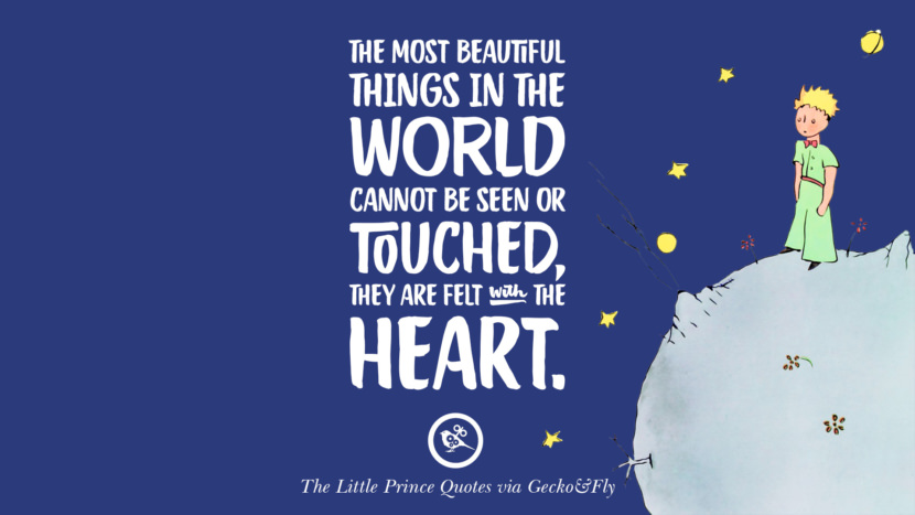 The most beautiful things in the world cannot be seen or touched, they are felt with the heart. Quote By The Little Prince
