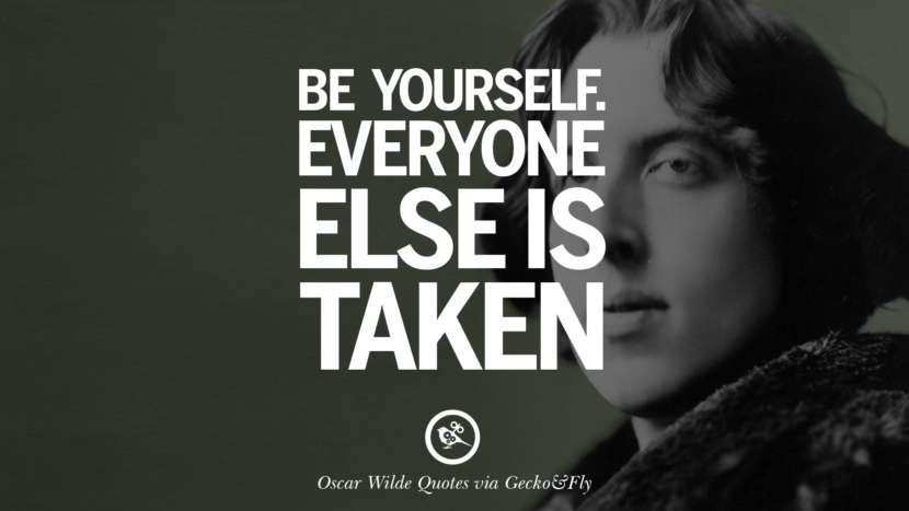 Be yourself. Everyone else is taken. Oscar Wilde's Wittiest Quotes On Life And Wisdom