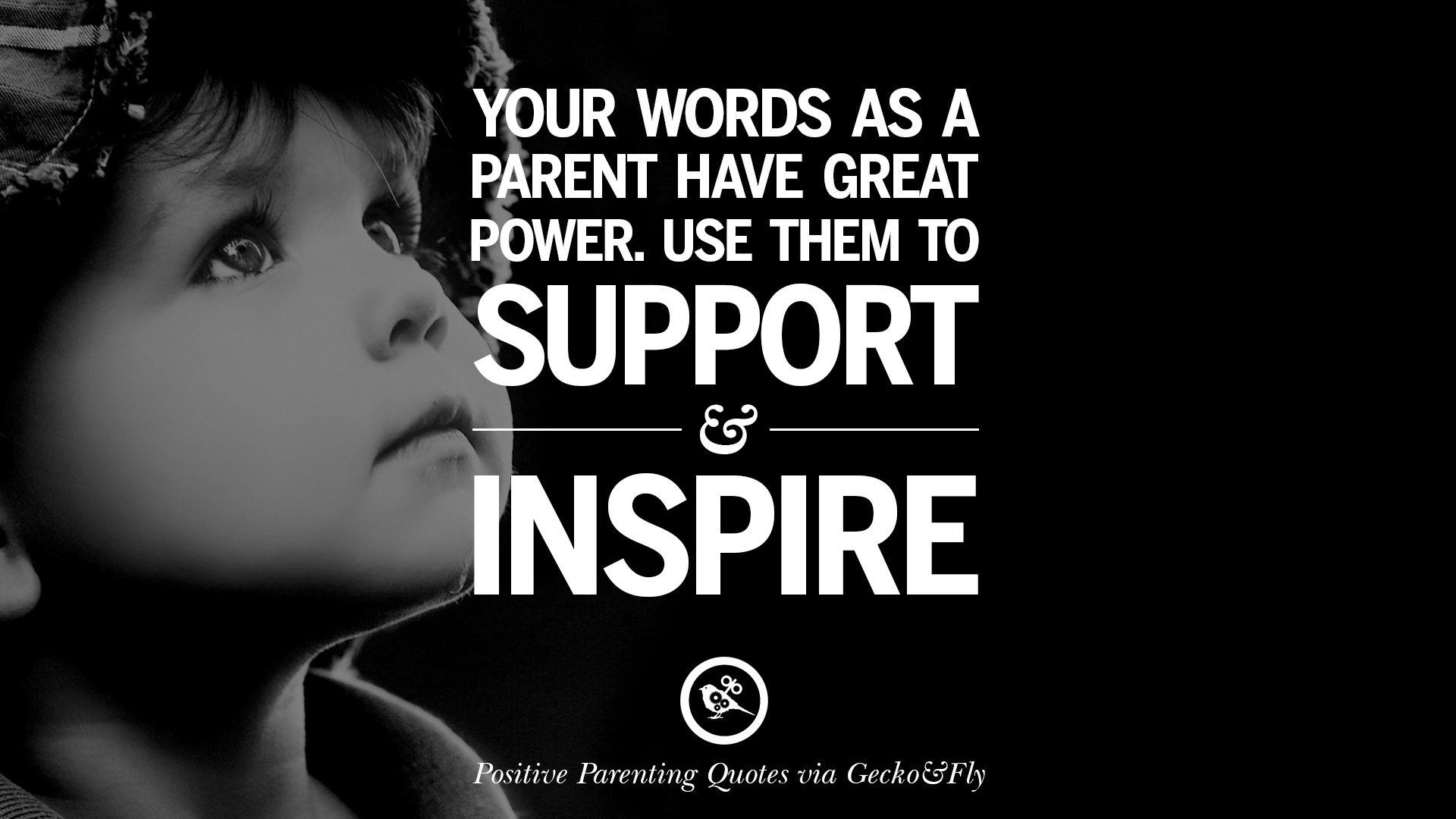 Your Words As A Parent Have Great Power. Use Them To Support And Inspire.